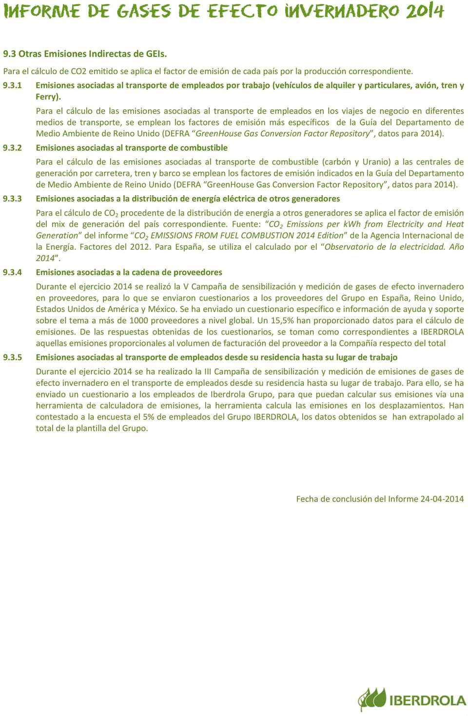 Departamento de Medio Ambiente de Reino Unido (DEFRA GreenHouse Gas Conversion Factor Repository, datos para 2014). 9.3.