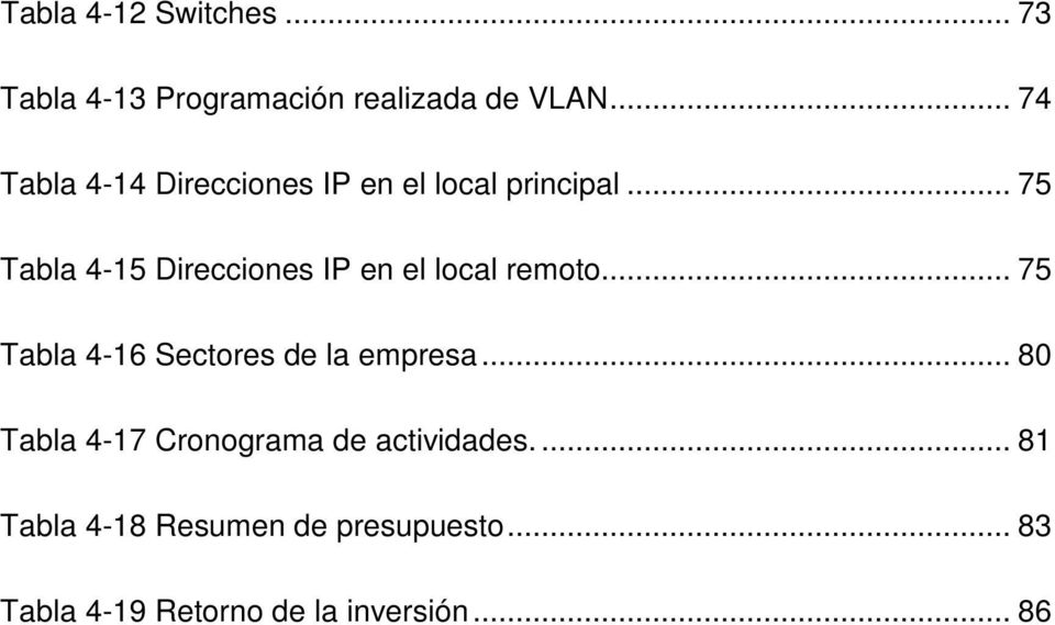 .. 75 Tabla 4-15 Direcciones IP en el local remoto.