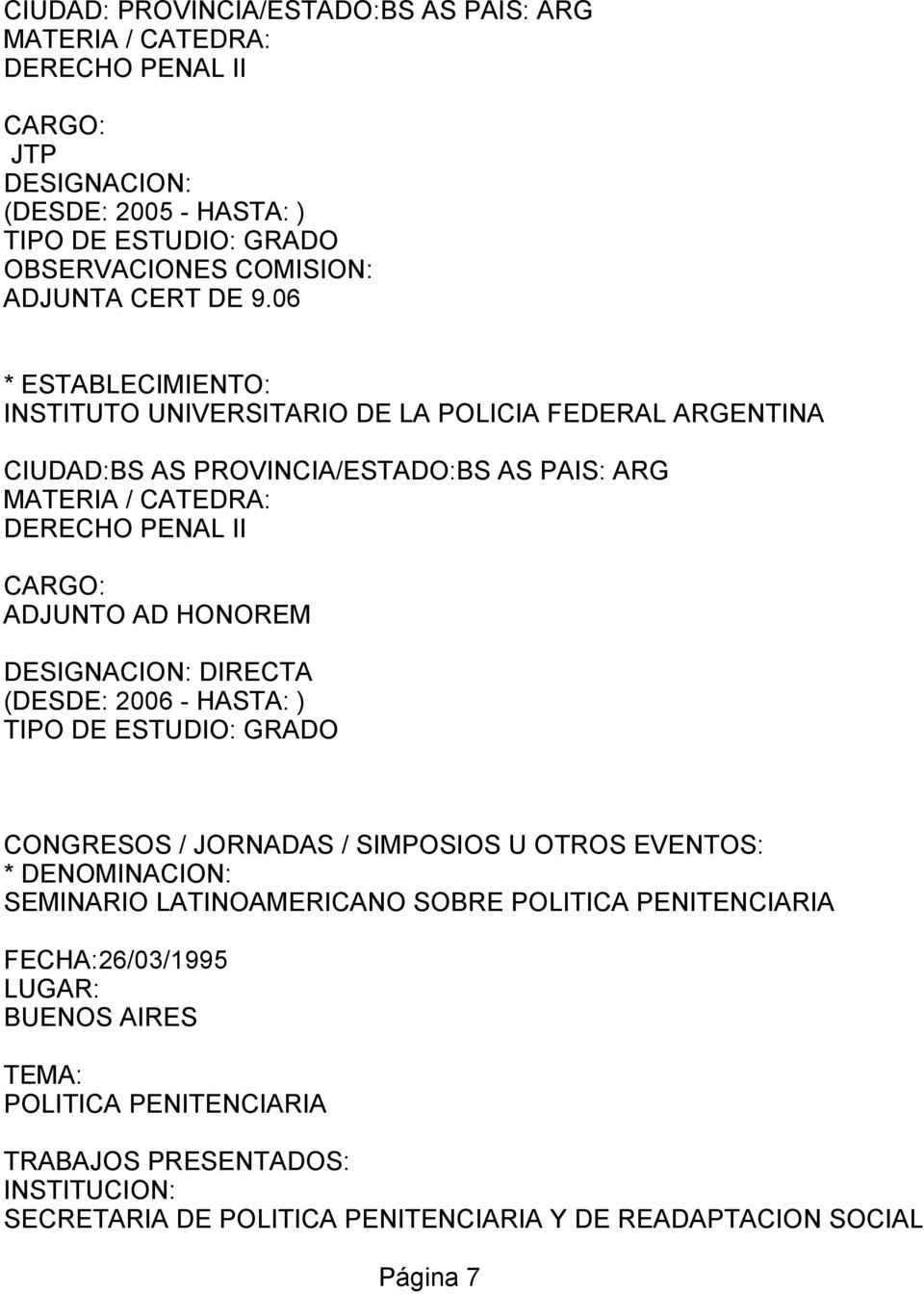06 * ESTABLECIMIENTO: INSTITUTO UNIVERSITARIO DE LA POLICIA FEDERAL ARGENTINA CIUDAD:BS AS PROVINCIA/ESTADO:BS AS PAIS: ARG MATERIA / CATEDRA: DERECHO PENAL