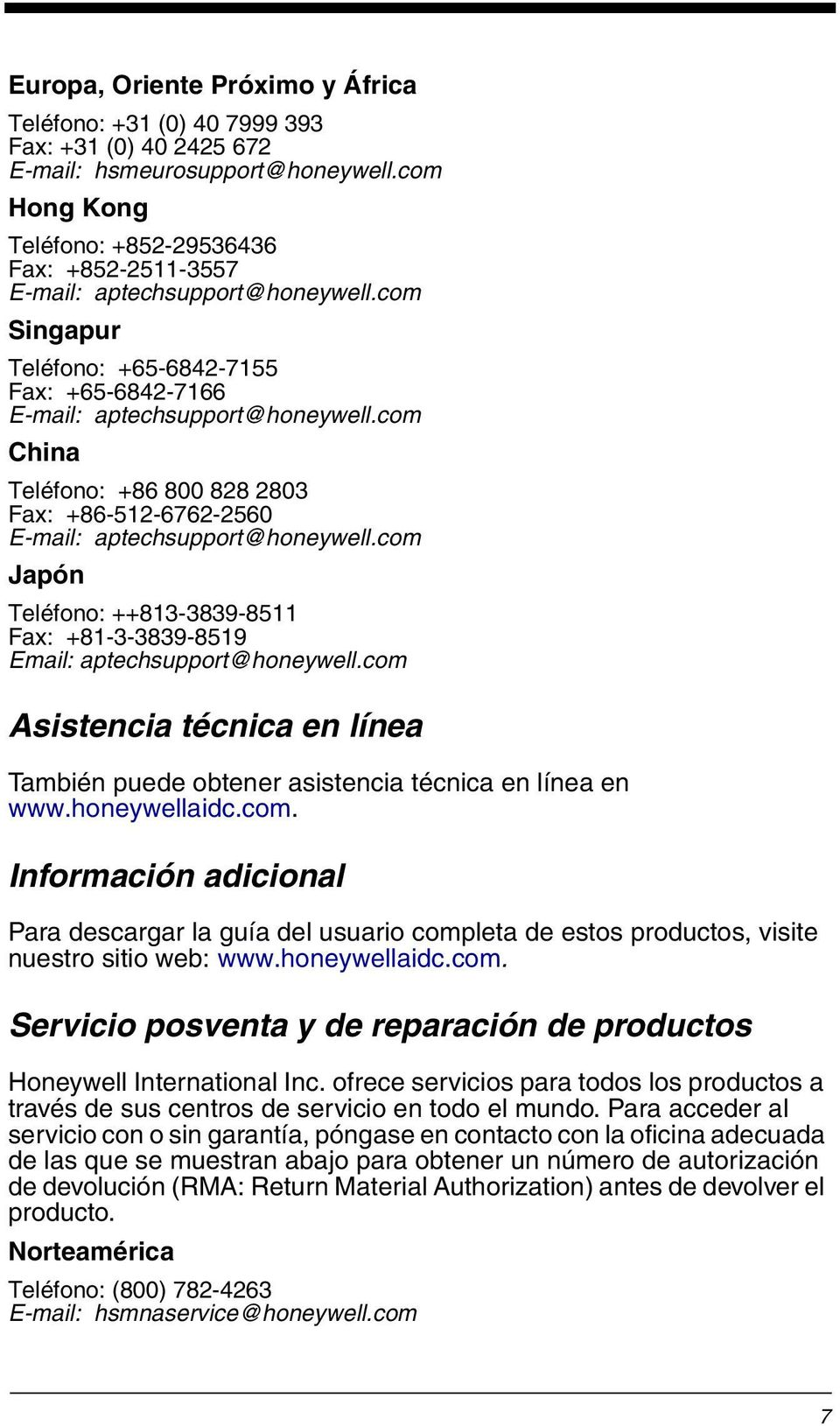 com China Teléfono: +86 800 828 2803 Fax: +86-512-6762-2560 E-mail: aptechsupport@honeywell.com Japón Teléfono: ++813-3839-8511 Fax: +81-3-3839-8519 Email: aptechsupport@honeywell.