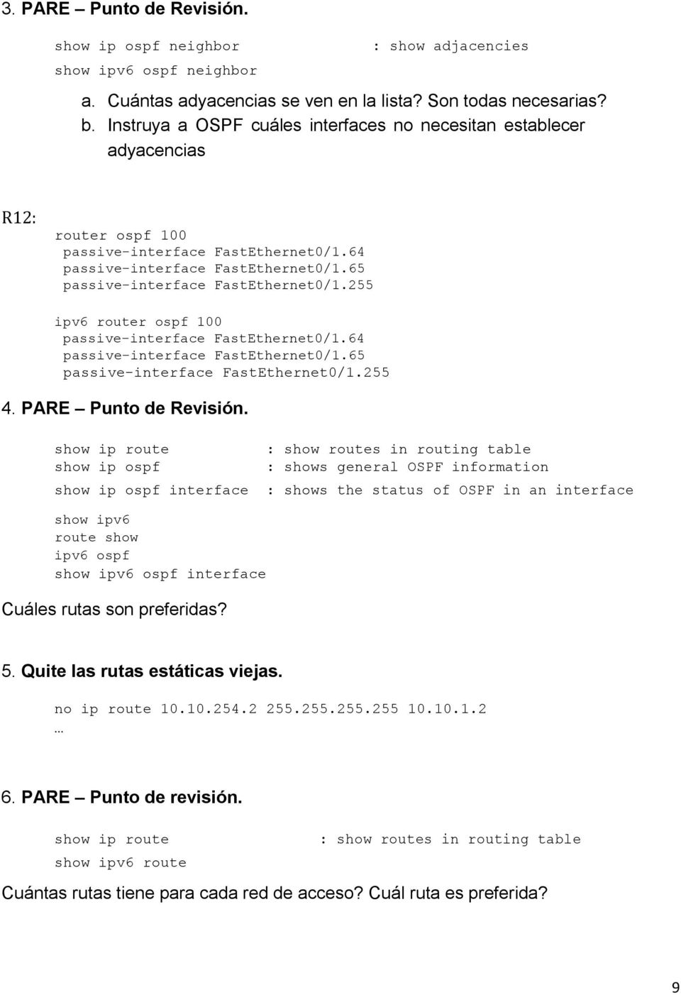 255 ipv6 router ospf 100 passive-interface FastEthernet0/1.64 passive-interface FastEthernet0/1.65 passive-interface FastEthernet0/1.255 4. PARE Punto de Revisión.