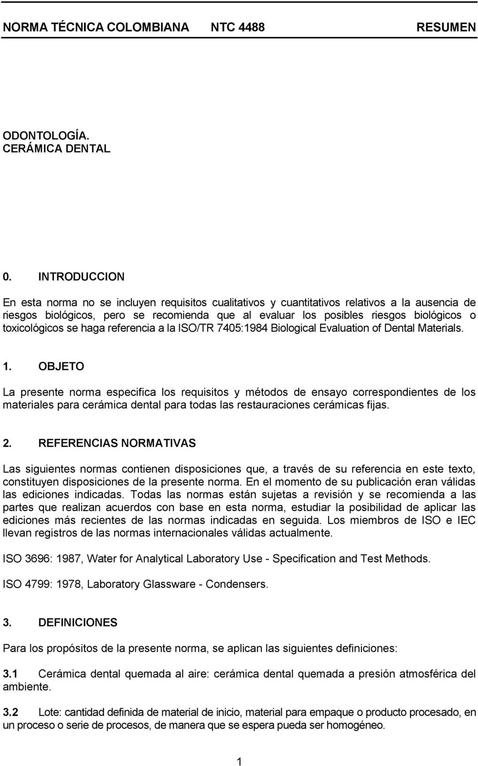 toxicológicos se haga referencia a la ISO/TR 7405:1984 Biological Evaluation of Dental Materials. 1.