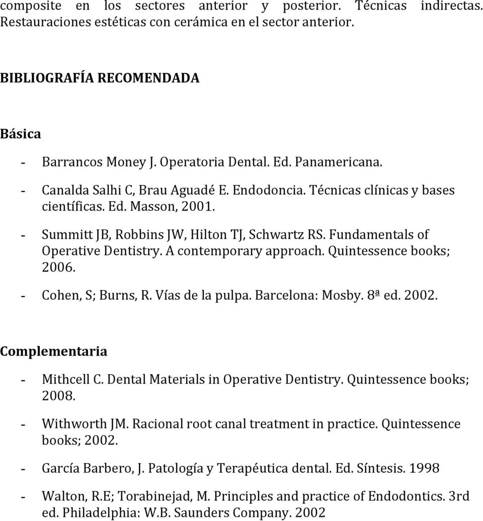 Fundamentals of Operative Dentistry. A contemporary approach. Quintessence books; 2006. - Cohen, S; Burns, R. Vías de la pulpa. Barcelona: Mosby. 8ª ed. 2002. Complementaria - Mithcell C.