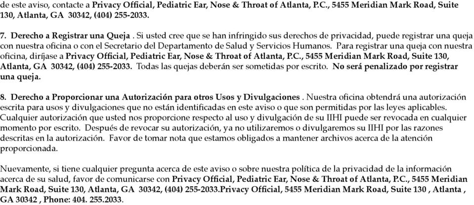 Para registrar una queja con nuestra oficina, diríjase a Privacy Official, Pediatric Ear, Nose & Throat of Atlanta, P.C., 5455 Meridian Mark Road, Suite 130, Atlanta, GA 30342, (404) 255-2033.