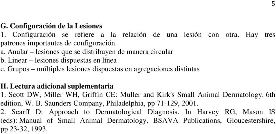 Scott DW, Miller WH, Griffin CE: Muller and Kirk's Small Animal Dermatology. 6th edition, W. B. Saunders Company, Philadelphia, pp 71-129, 20