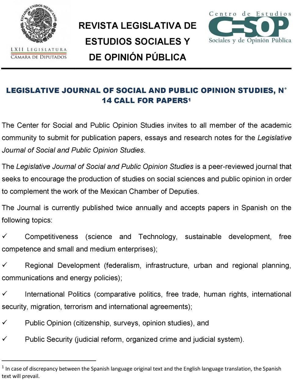 The Legislative Journal of Social and Public Opinion Studies is a peer-reviewed journal that seeks to encourage the production of studies on social sciences and public opinion in order to complement
