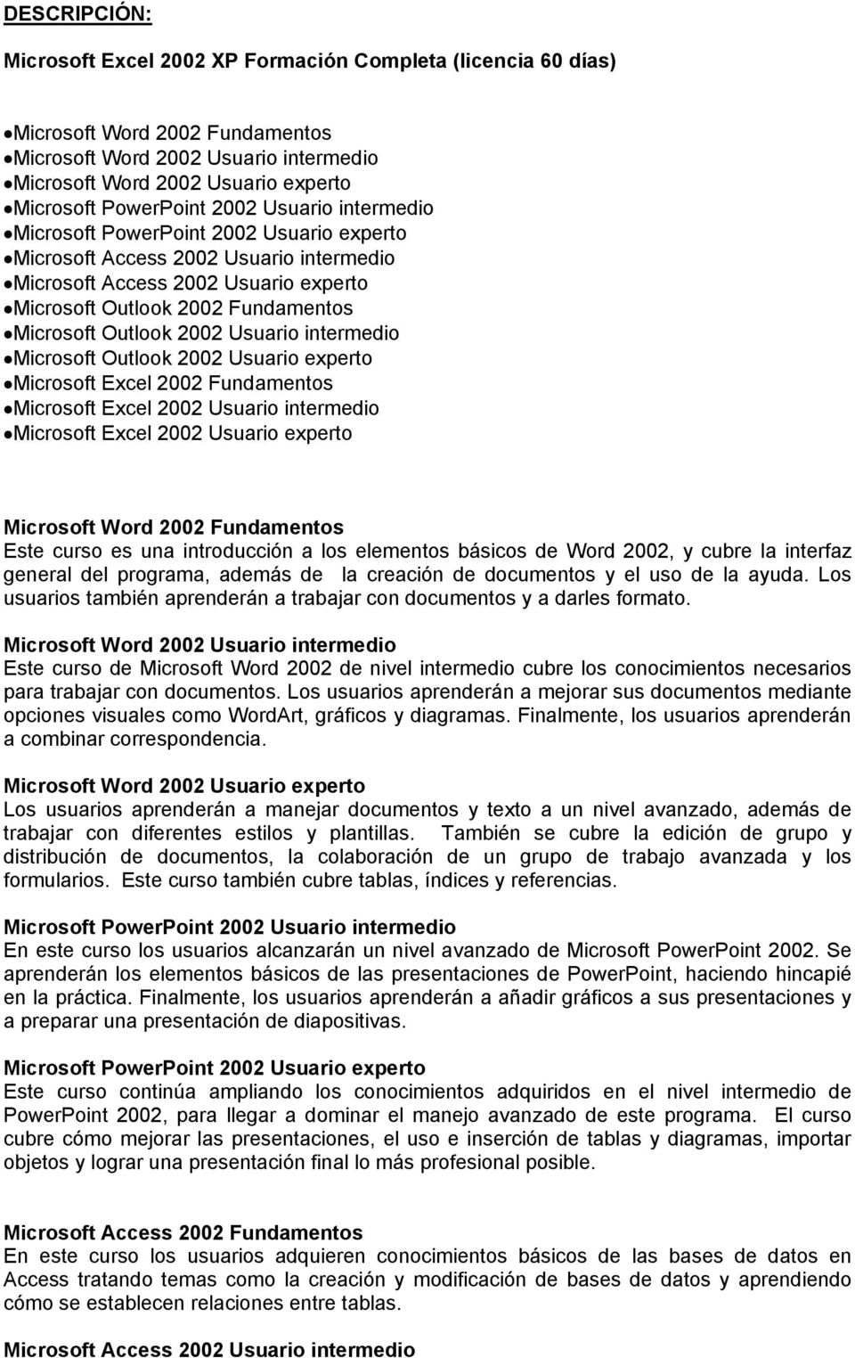 Microsoft Outlook 2002 Usuario intermedio Microsoft Outlook 2002 Usuario experto Microsoft Excel 2002 Fundamentos Microsoft Excel 2002 Usuario intermedio Microsoft Excel 2002 Usuario experto