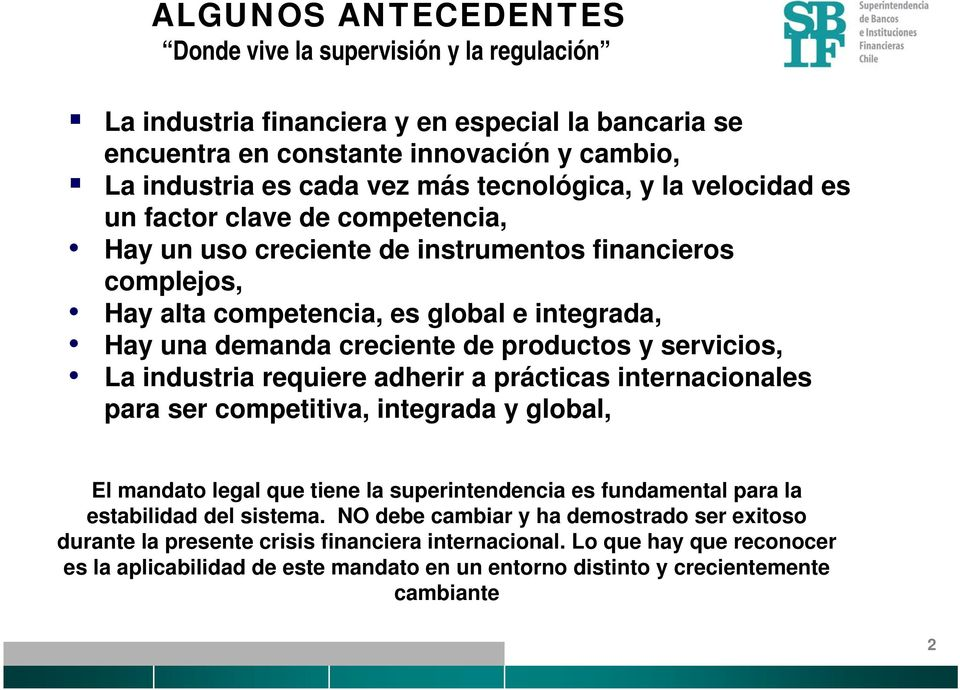 productos y servicios, La industria requiere adherir a prácticas internacionales para ser competitiva, integrada y global, El mandato legal que tiene la superintendencia es fundamental para la