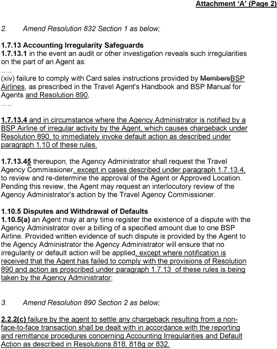 4 and in circumstance where the Agency Administrator is notified by a BSP Airline of irregular activity by the Agent, which causes chargeback under Resolution 890, to immediately invoke default