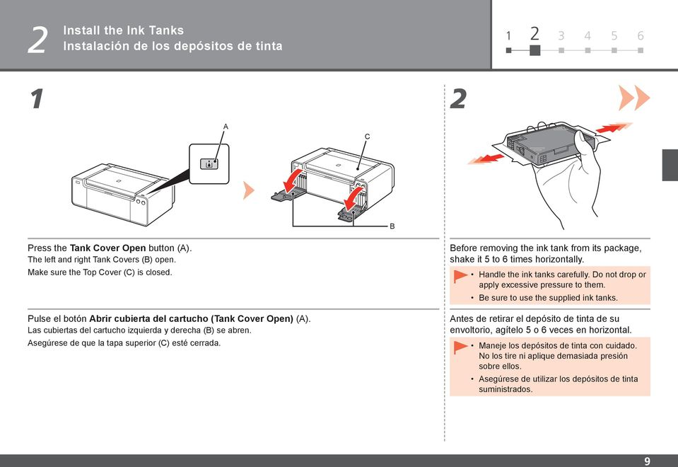 Asegúrese de que la tapa superior (C) esté cerrada. Before removing the ink tank from its package, shake it 5 to 6 times horizontally. Handle the ink tanks carefully.
