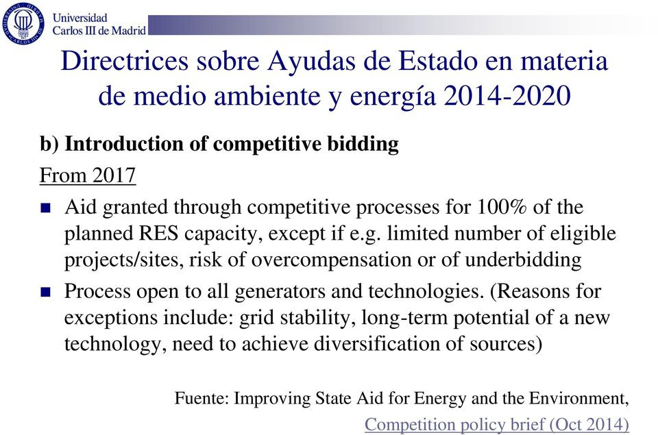 (Reasons for exceptions include: grid stability, long-term potential of a new technology, need to achieve diversification of sources) Fuente:
