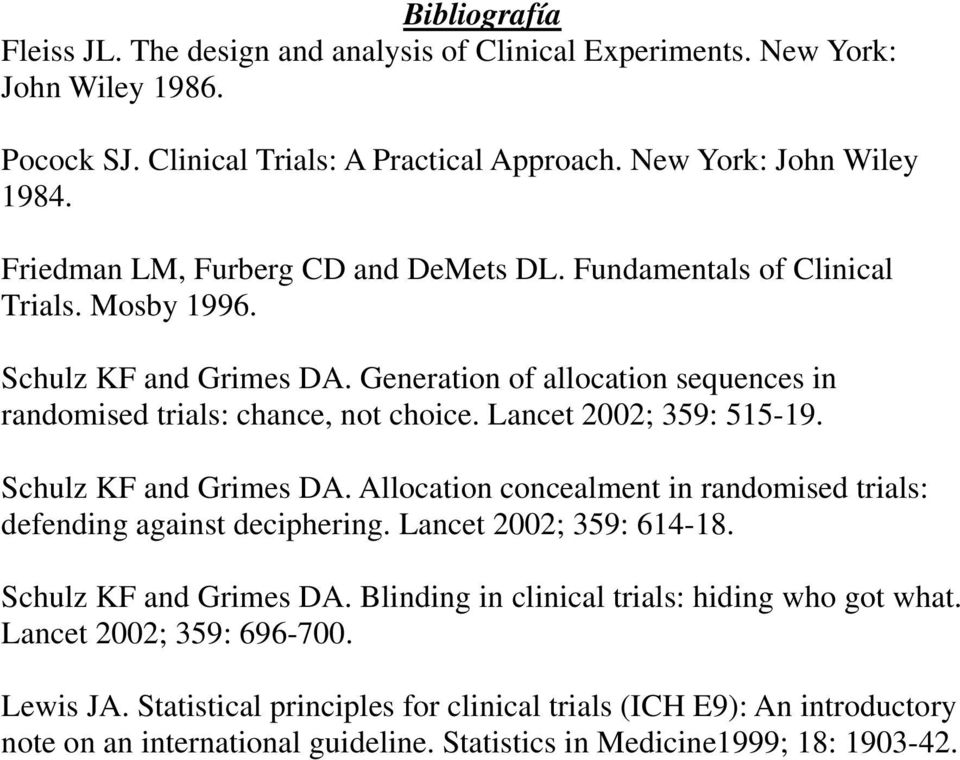 Lancet 2002; 359: 515-19. Schulz KF and Grimes DA. Allocation concealment in randomised trials: defending against deciphering. Lancet 2002; 359: 614-18. Schulz KF and Grimes DA. Blinding in clinical trials: hiding who got what.