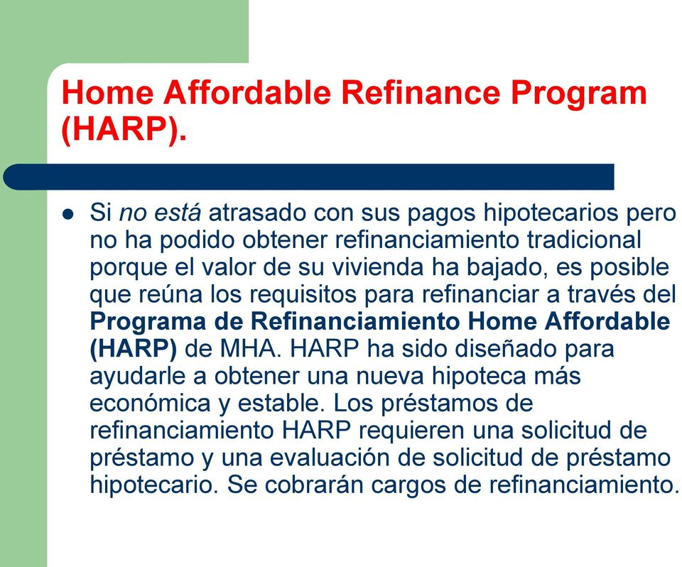 bajado, es posible que reúna los requisitos para refinanciar a trav és del Programa de Refinanciamiento Home Affordable (HARP) de MHA.