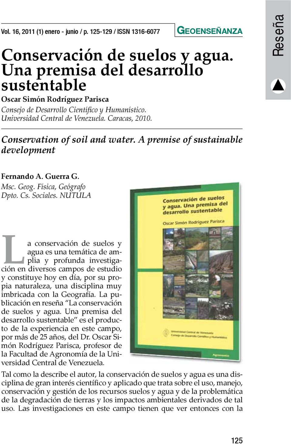 Reseña Conservation of soil and water. A premise of sustainable development Fernando A. Guerra G. Msc. Geog. Física, Geógrafo Dpto. Cs. Sociales.