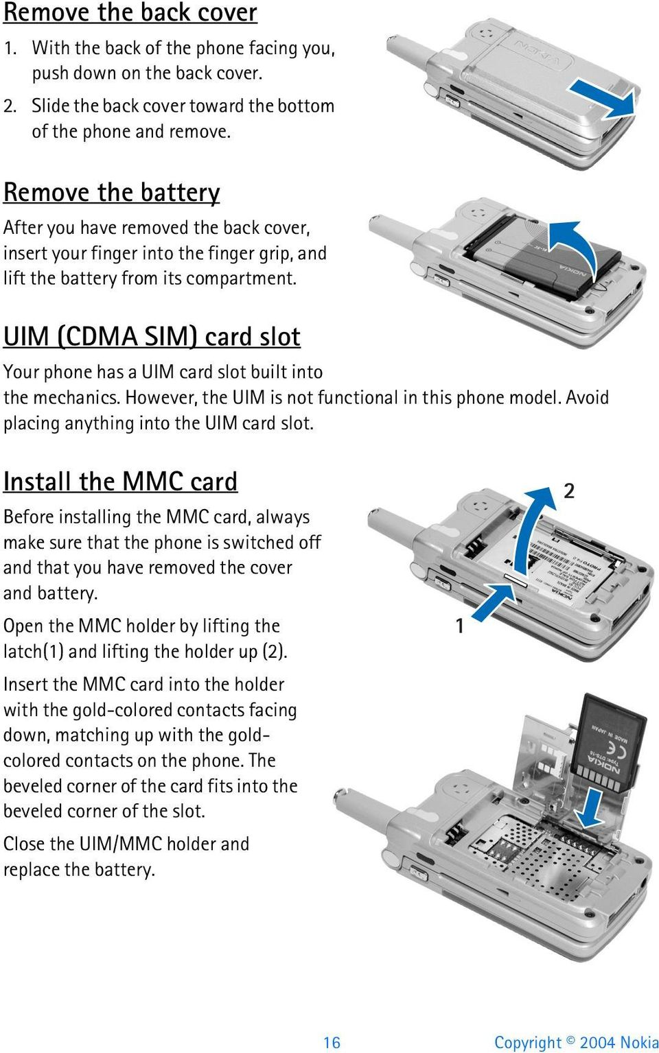 UIM (CDMA SIM) card slot Your phone has a UIM card slot built into the mechanics. However, the UIM is not functional in this phone model. Avoid placing anything into the UIM card slot.