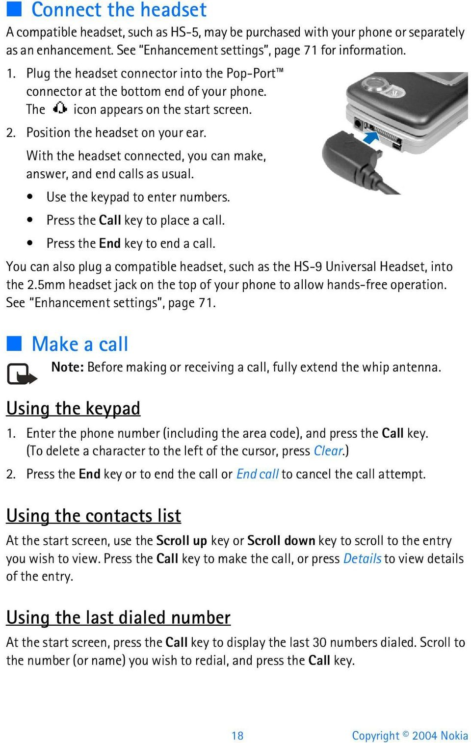 With the headset connected, you can make, answer, and end calls as usual. Use the keypad to enter numbers. Press the Call key to place a call. Press the End key to end a call.
