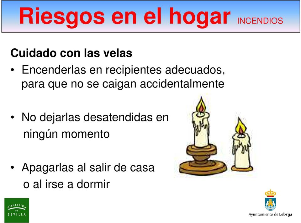accidentalmente No dejarlas desatendidas en
