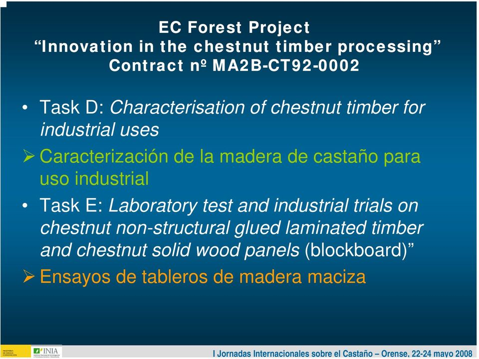 para uso industrial Task E: Laboratory test and industrial trials on chestnut non-structural