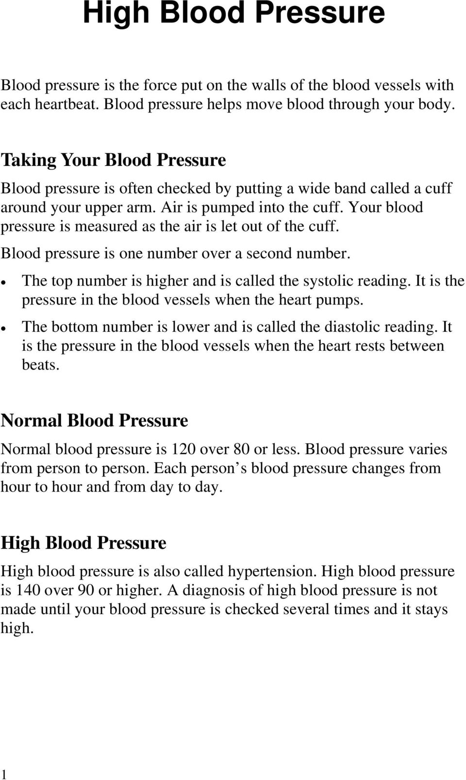 Your blood pressure is measured as the air is let out of the cuff. Blood pressure is one number over a second number. The top number is higher and is called the systolic reading.