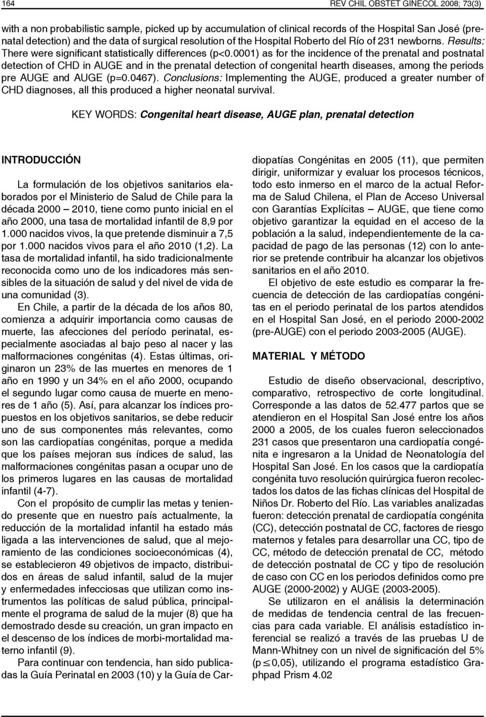 0001) as for the incidence of the prenatal and postnatal detection of CHD in and in the prenatal detection of congenital hearth diseases, among the periods pre and (p=0.0467).