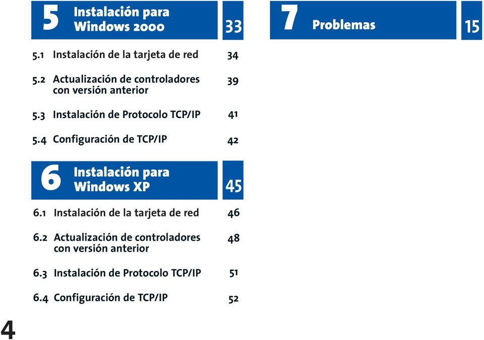 4 Configuración de TCP/IP 34 39 41 42 6 Instalación para Windows XP 45 4 6.