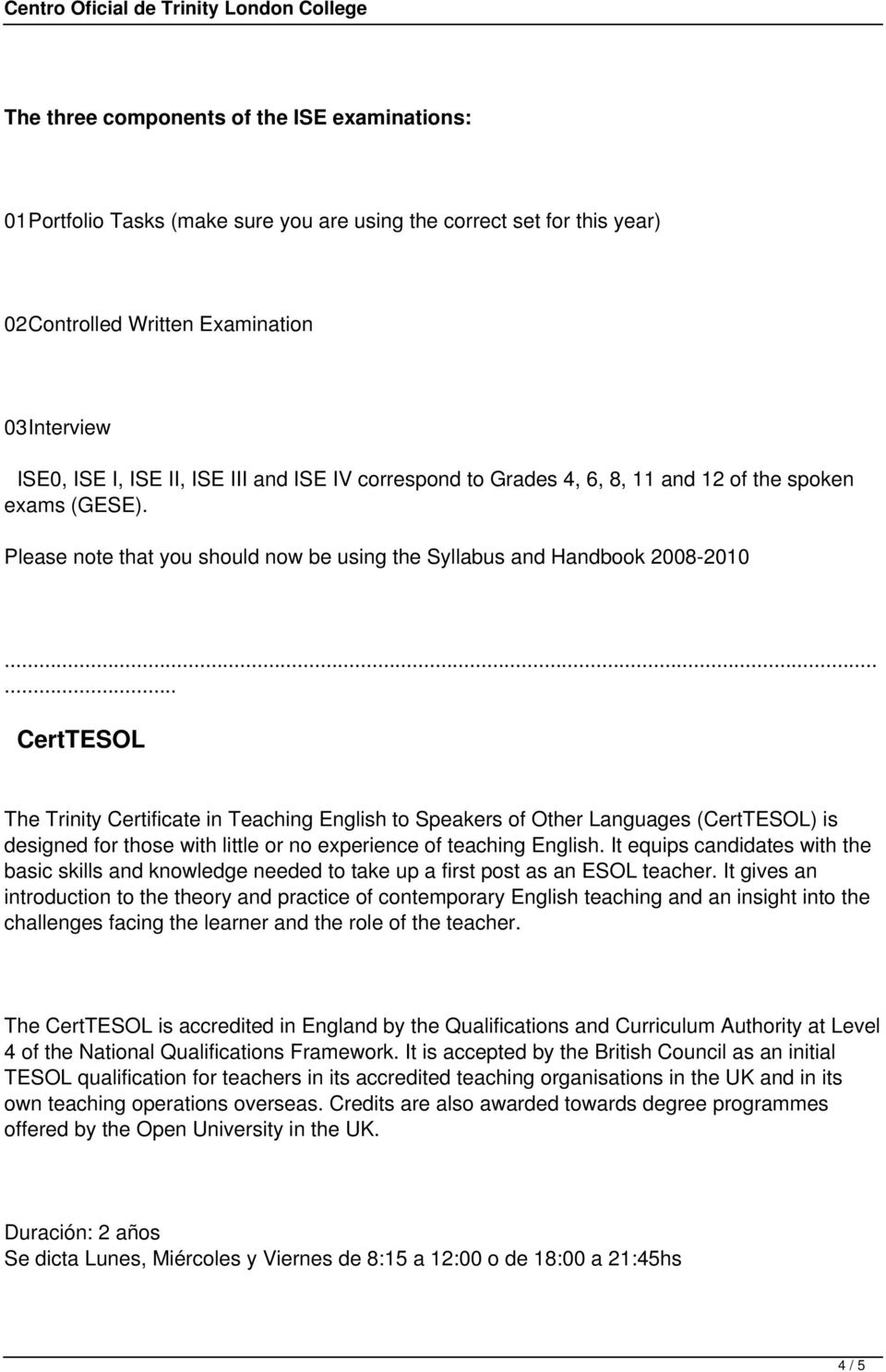 Please note that you should now be using the Syllabus and Handbook 2008-2010 CertTESOL The Trinity Certificate in Teaching English to Speakers of Other Languages (CertTESOL) is designed for those