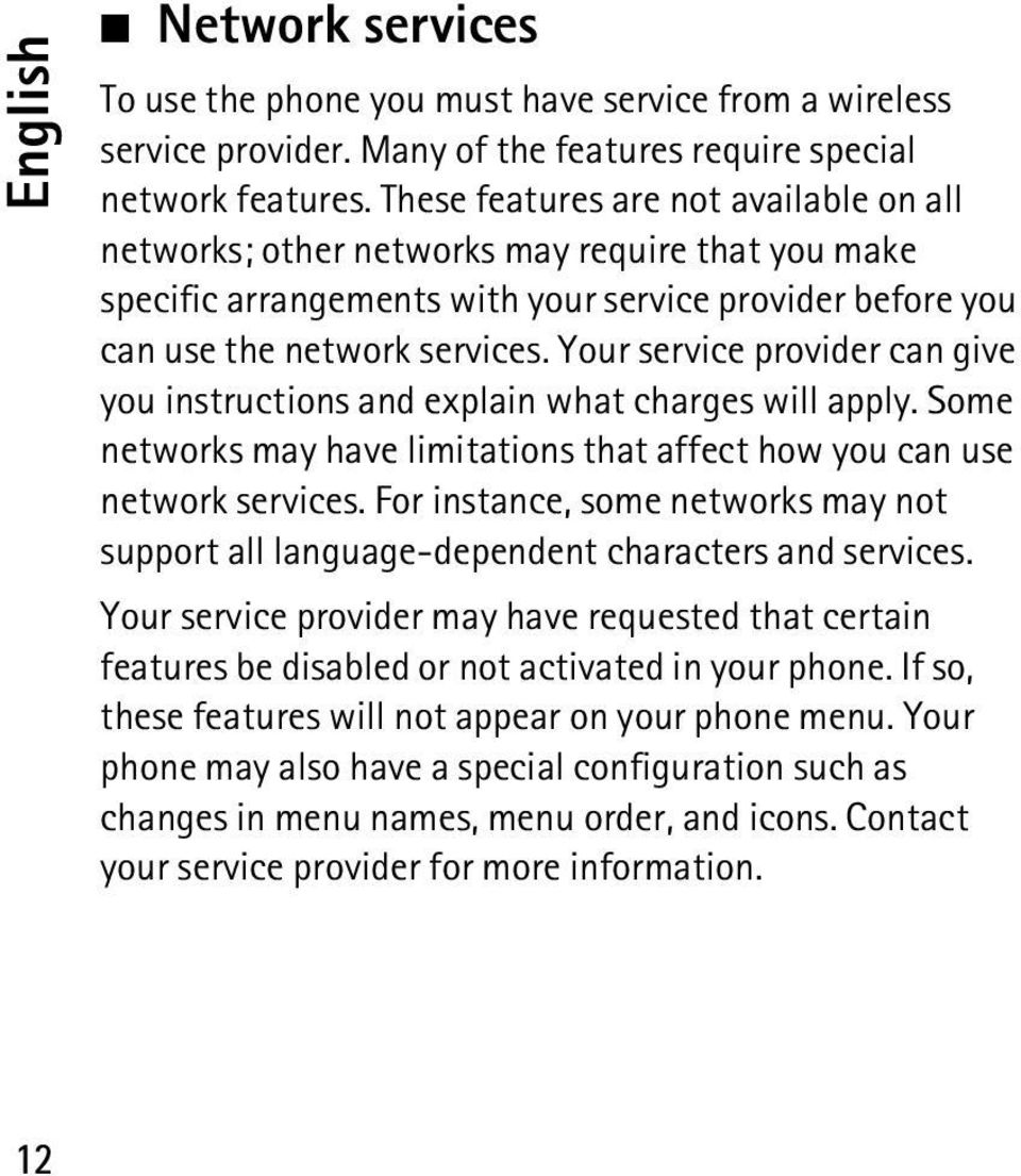 Your service provider can give you instructions and explain what charges will apply. Some networks may have limitations that affect how you can use network services.