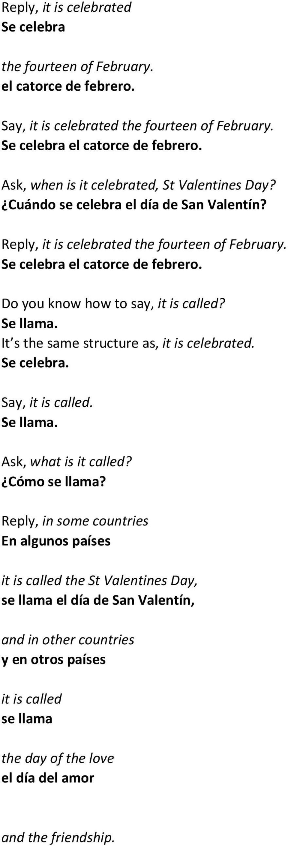Do you know how to say, it is called? Se llama. It s the same structure as, it is celebrated. Se celebra. Say, it is called. Se llama. Ask, what is it called? Cómo se llama?