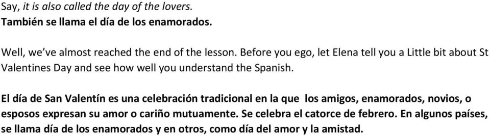 Before you ego, let Elena tell you a Little bit about St Valentines Day and see how well you understand the Spanish.