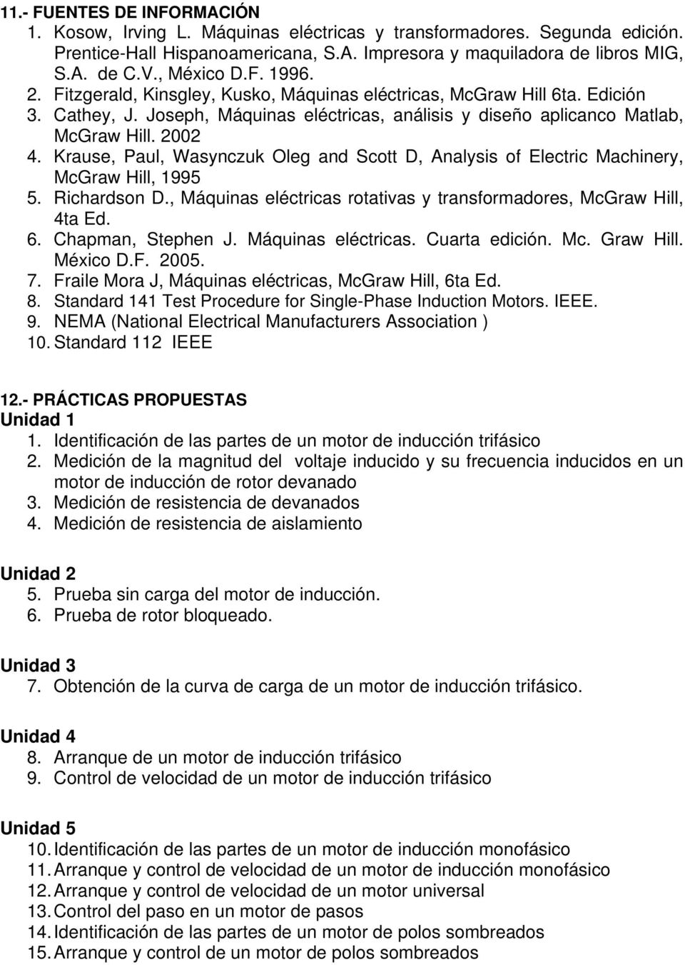 Krause, Paul, Wasynczuk Oleg and Scott D, Analysis of Electric Machinery, McGraw Hill, 1995 5. Richardson D., Máquinas eléctricas rotativas y transformadores, McGraw Hill, 4ta Ed. 6.