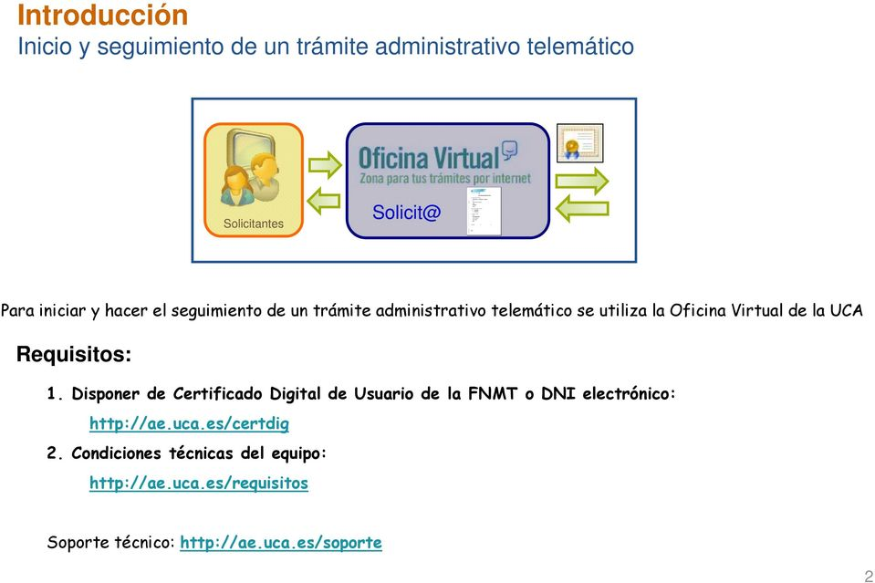 UCA Requisitos: 1. Disponer de Certificado Digital de Usuario de la FNMT o DNI electrónico: http://ae.uca.