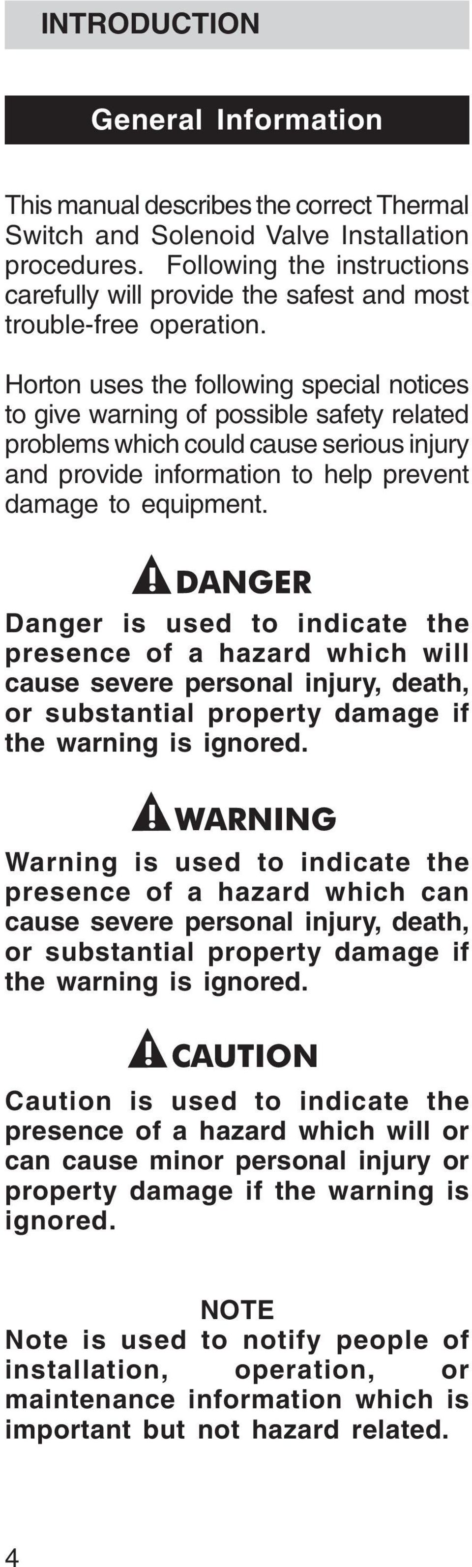Horton uses the following special notices to give warning of possible safety related problems which could cause serious injury and provide information to help prevent damage to equipment.