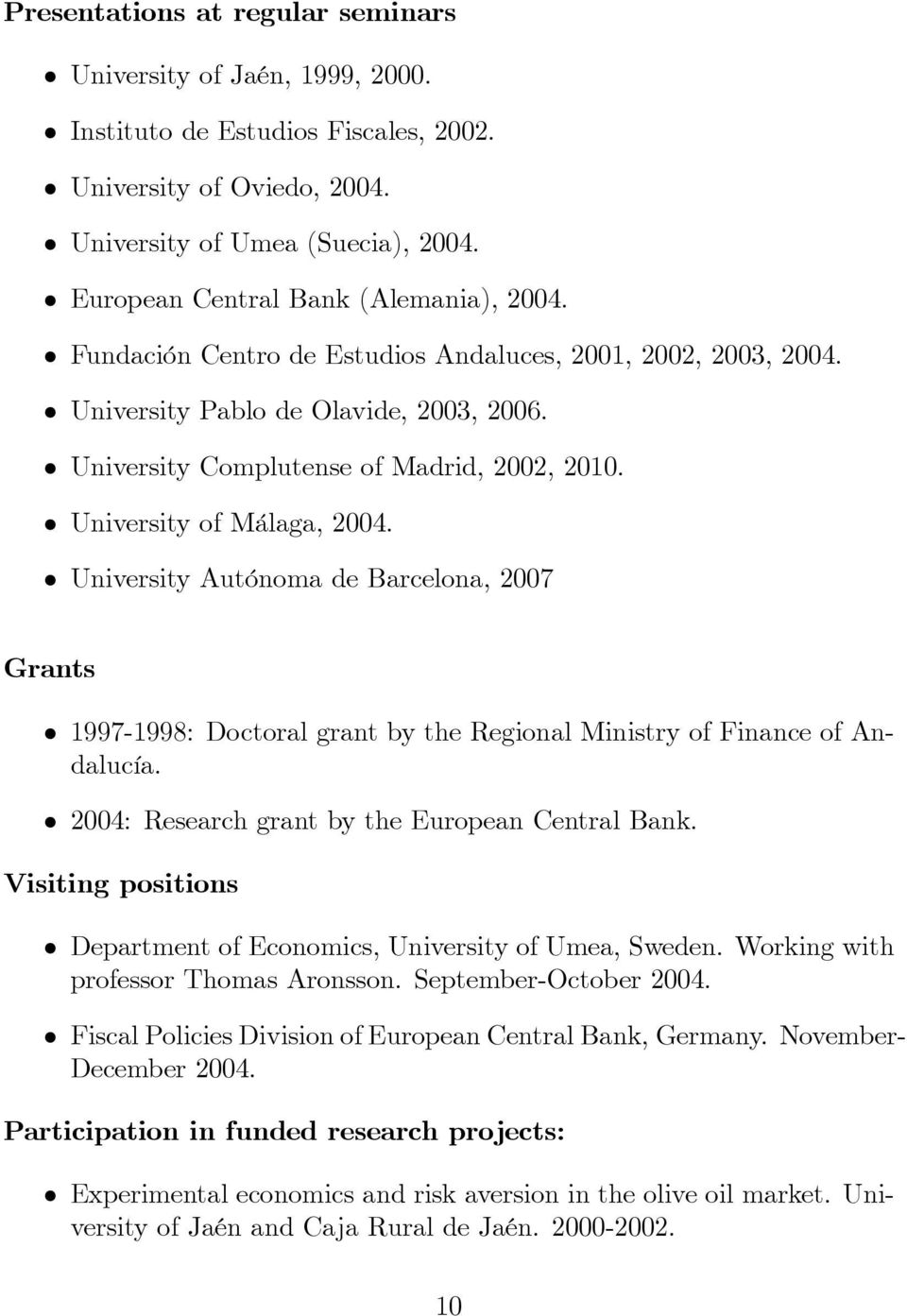 University of Málaga, 2004. University Autónoma de Barcelona, 2007 Grants 1997-1998: Doctoral grant by the Regional Ministry of Finance of Andalucía. 2004: Research grant by the European Central Bank.