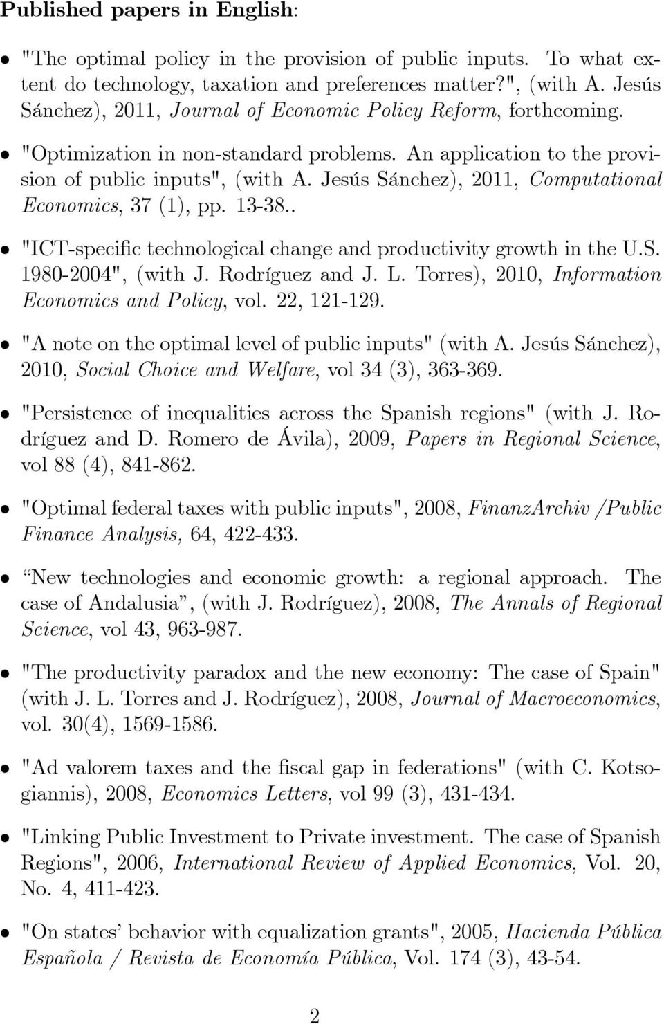 "Jesús Sánchez), 2011, Computational Economics, 37 (1), pp. 13-38.. ""ICT-speci c technological change and productivity growth in the U.S. 1980-2004"", (with J. Rodríguez and J. L."