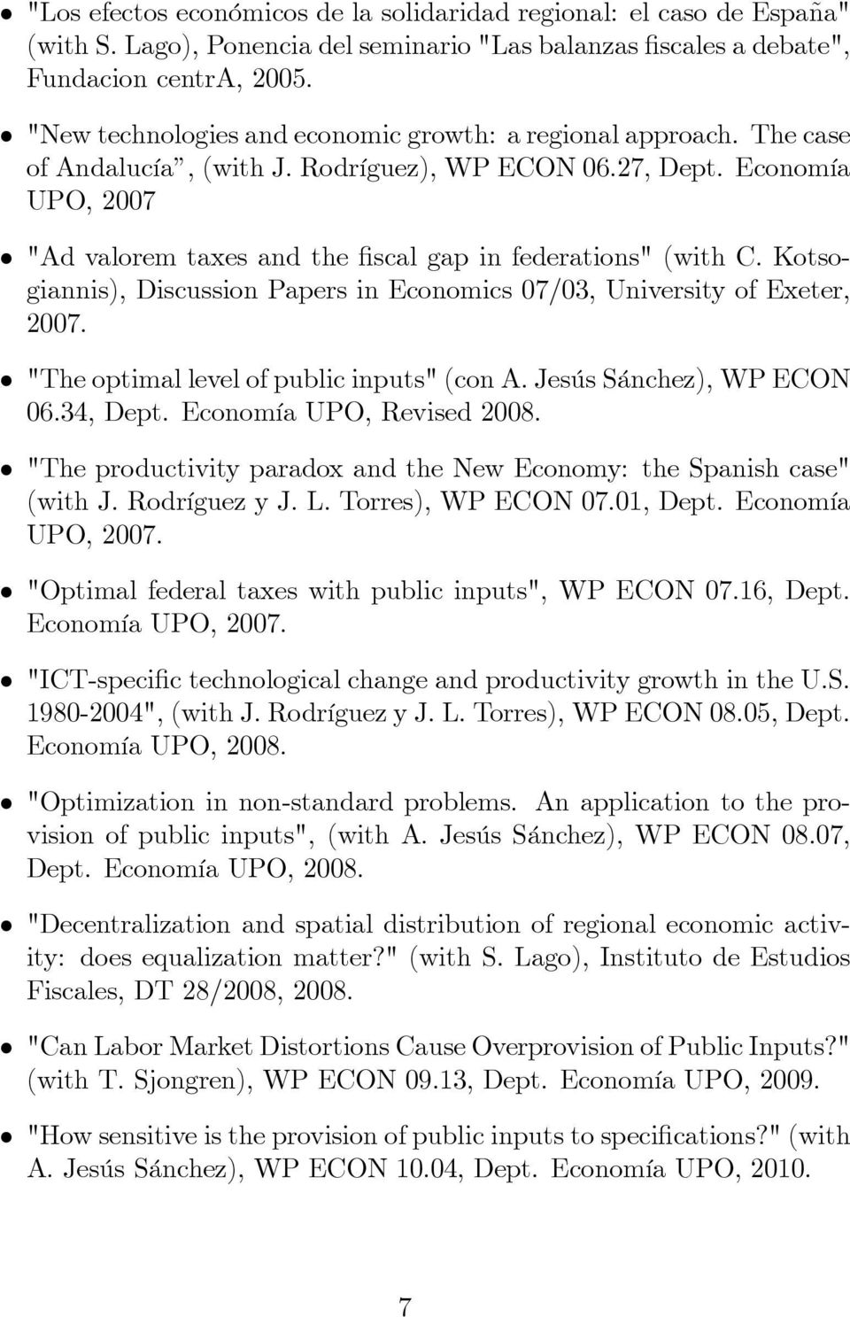 "Economía UPO, 2007 ""Ad valorem taxes and the scal gap in federations"" (with C. Kotsogiannis), Discussion Papers in Economics 07/03, University of Exeter, 2007."