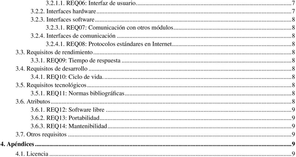 ..8 3.4.1. REQ10: Ciclo de vida...8 3.5. Requisitos tecnológicos...8 3.5.1. REQ11: Normas bibliográficas...8 3.6. Atributos...8 3.6.1. REQ12: Software libre.