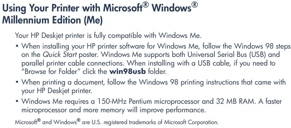 Windows Me supports both Universal Serial Bus (USB) and parallel printer cable connections. When installing with a USB cable, if you need to Browse for Folder click the win98usb folder.