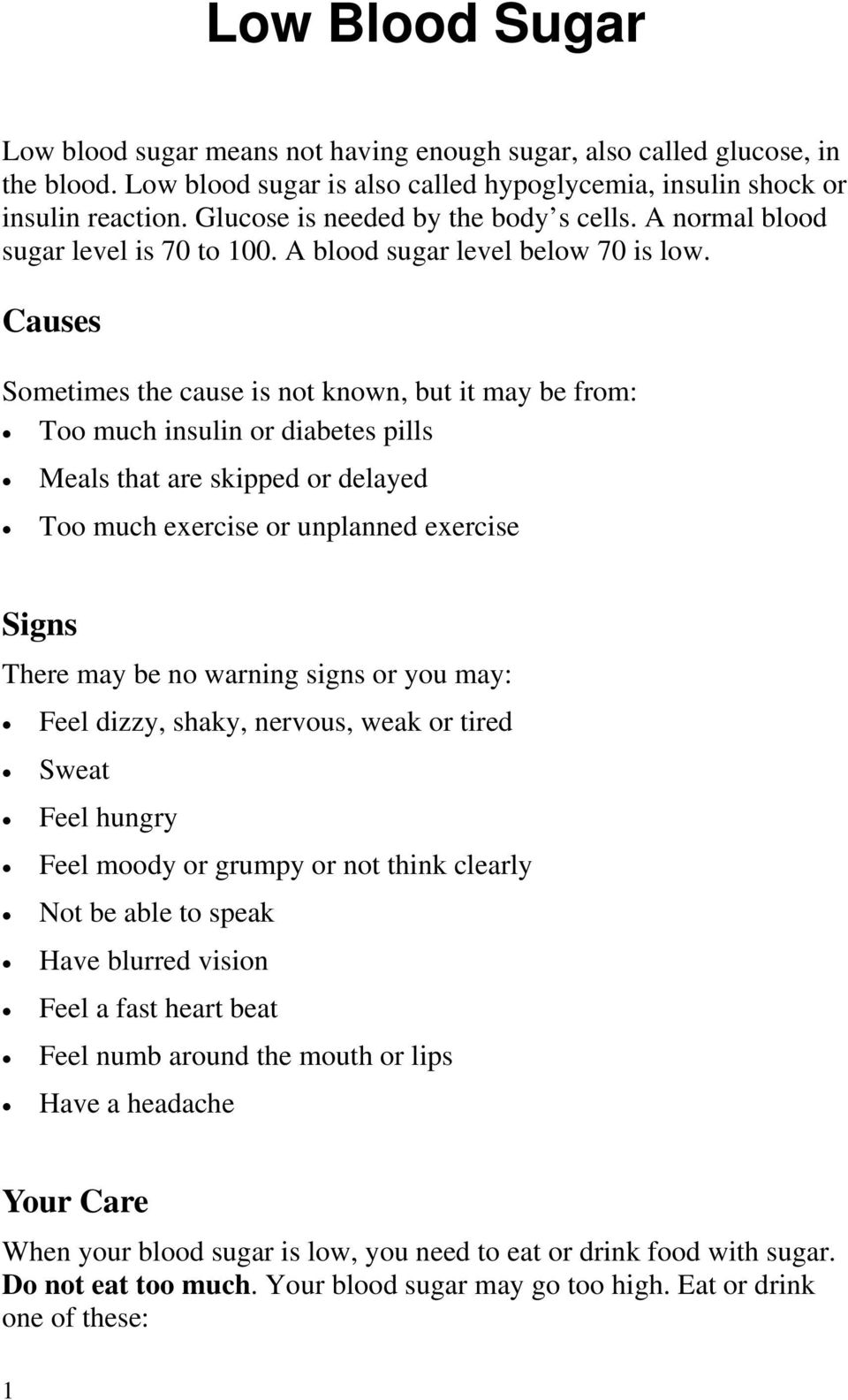 Causes Sometimes the cause is not known, but it may be from: Too much insulin or diabetes pills Meals that are skipped or delayed Too much exercise or unplanned exercise Signs There may be no warning