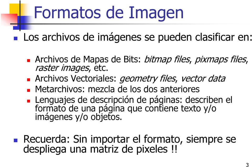 Archivos Vectoriales: geometry files, vector data Metarchivos: mezcla de los dos anteriores Lenguajes de