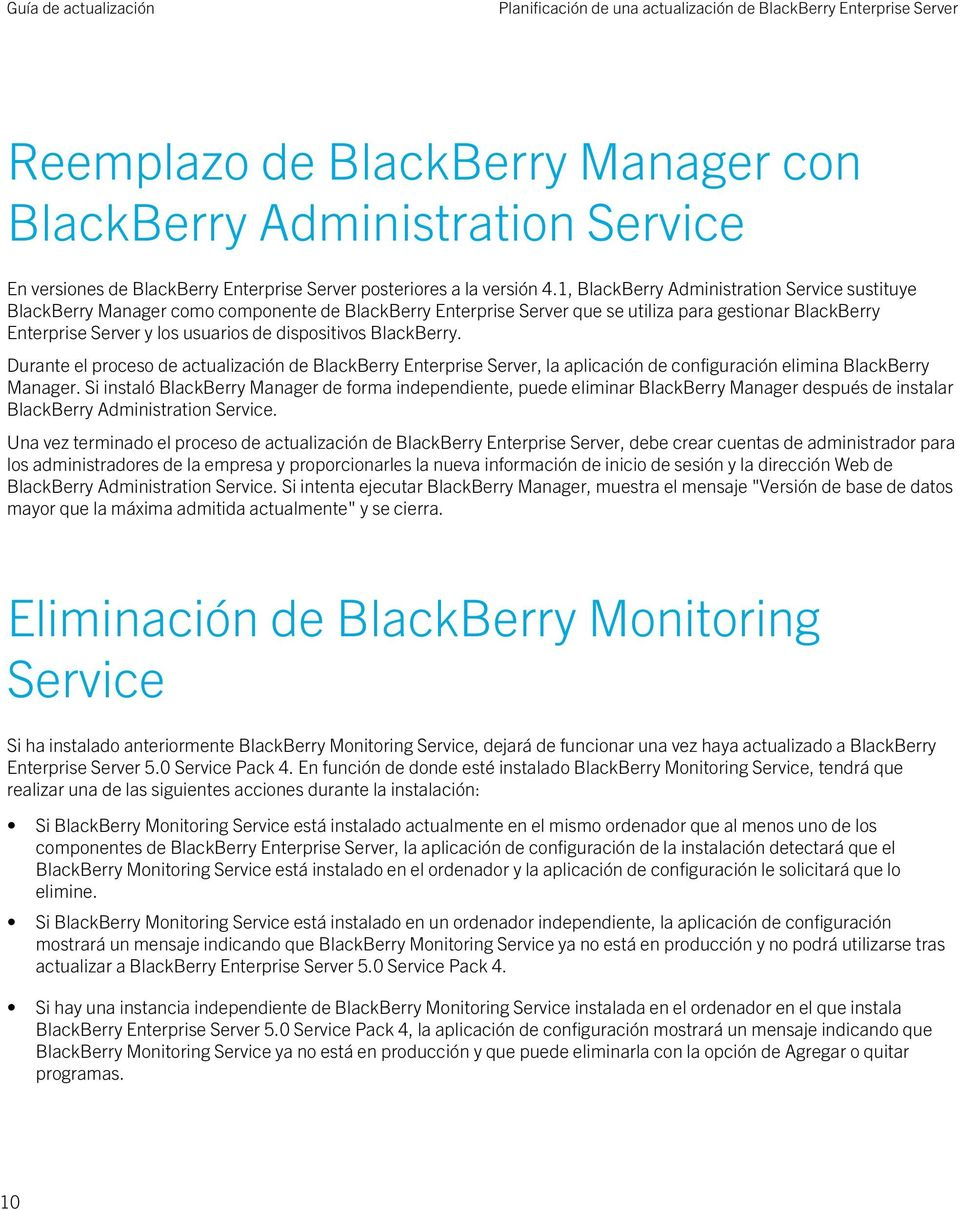 1, BlackBerry Administration Service sustituye BlackBerry Manager como componente de BlackBerry Enterprise Server que se utiliza para gestionar BlackBerry Enterprise Server y los usuarios de