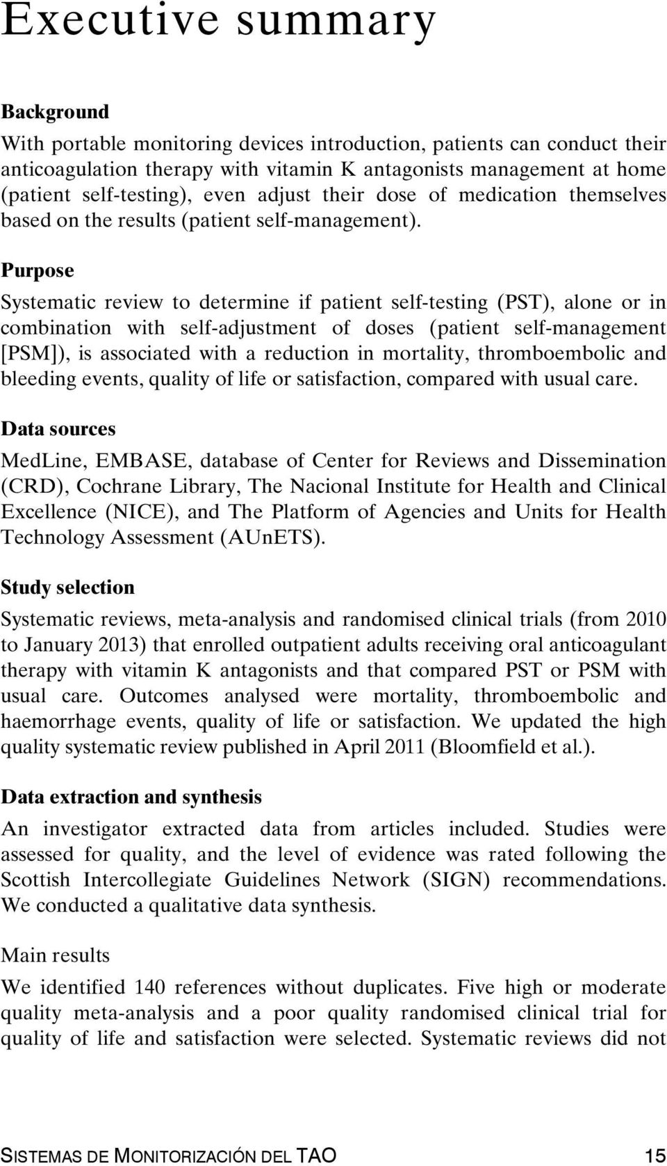 Purpose Systematic review to determine if patient self-testing (PST), alone or in combination with self-adjustment of doses (patient self-management [PSM]), is associated with a reduction in