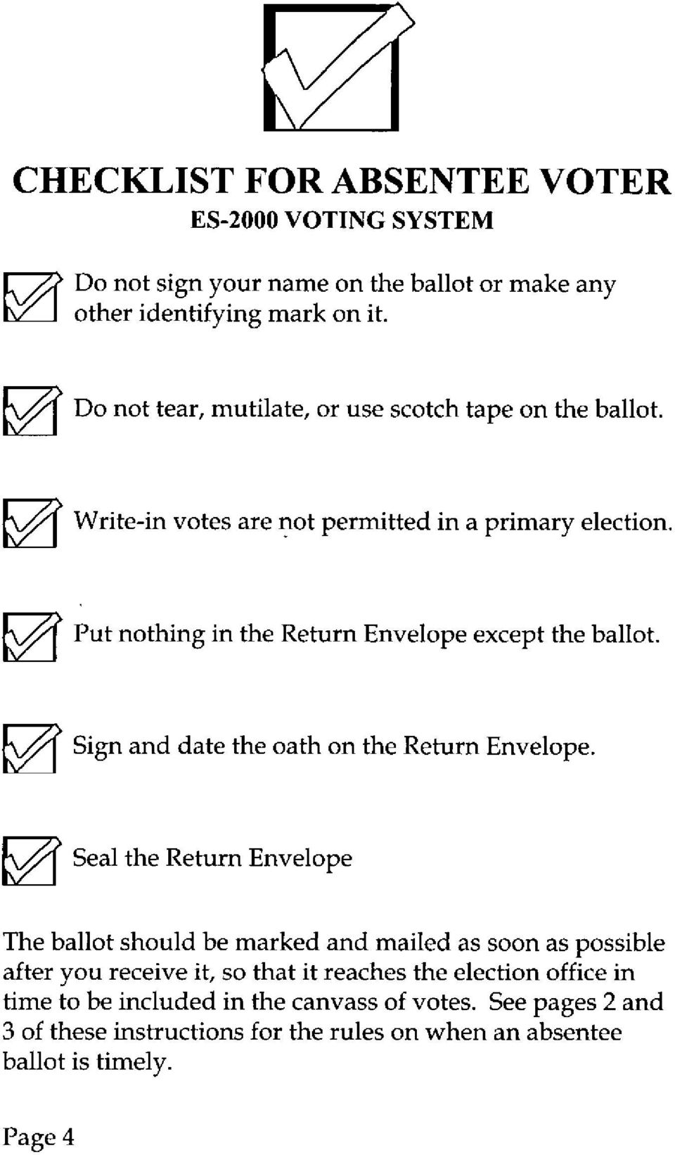 o Put nothing in the Return Envelope except the ballot. o Sign and date the oath on the Return Envelope.