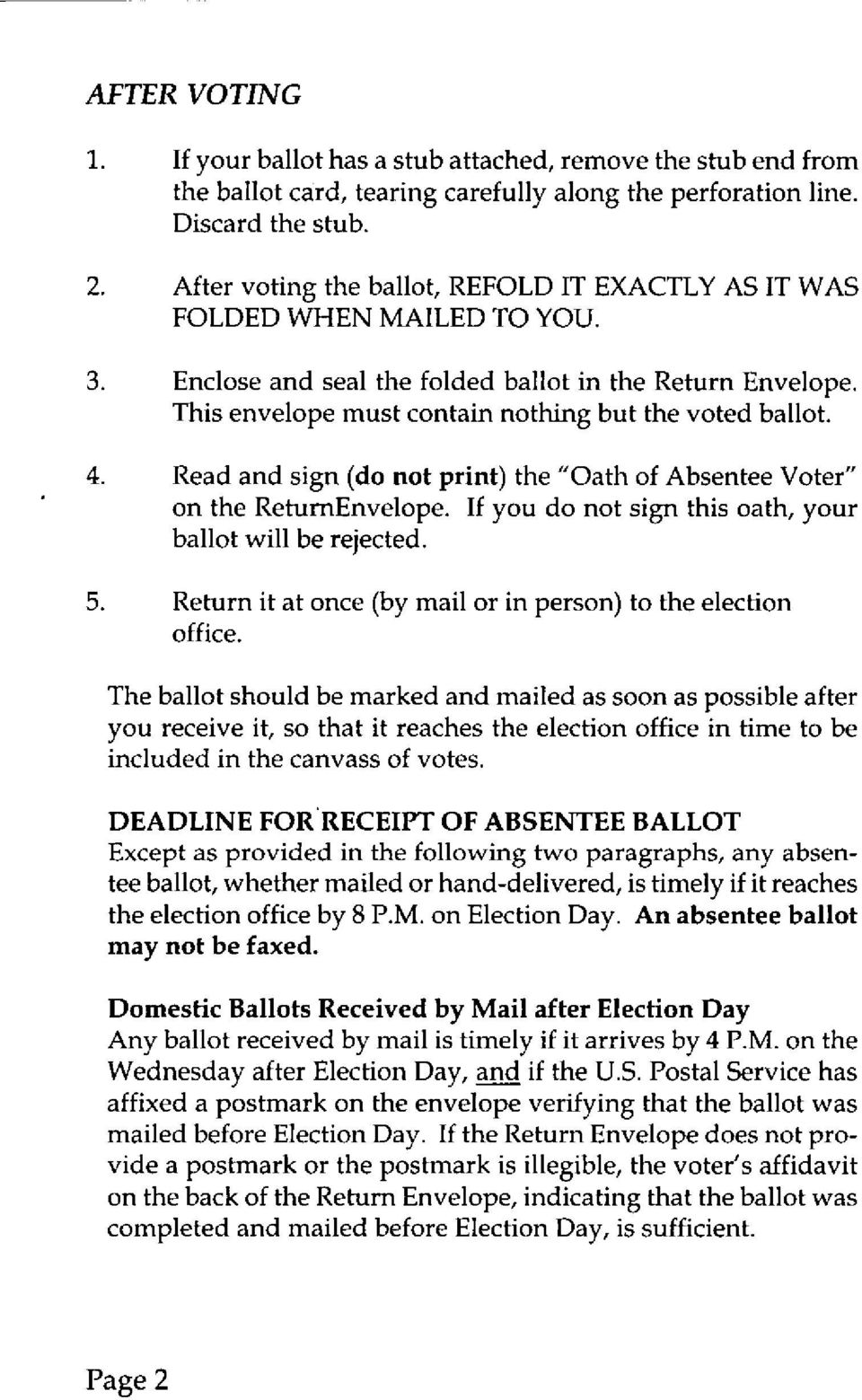 "4. Read and sign (do not print) the ""Oath of Absentee Voter"" on the ReturnEnvelope. If you do not sign this oath, your ballot will be rejected. 5."