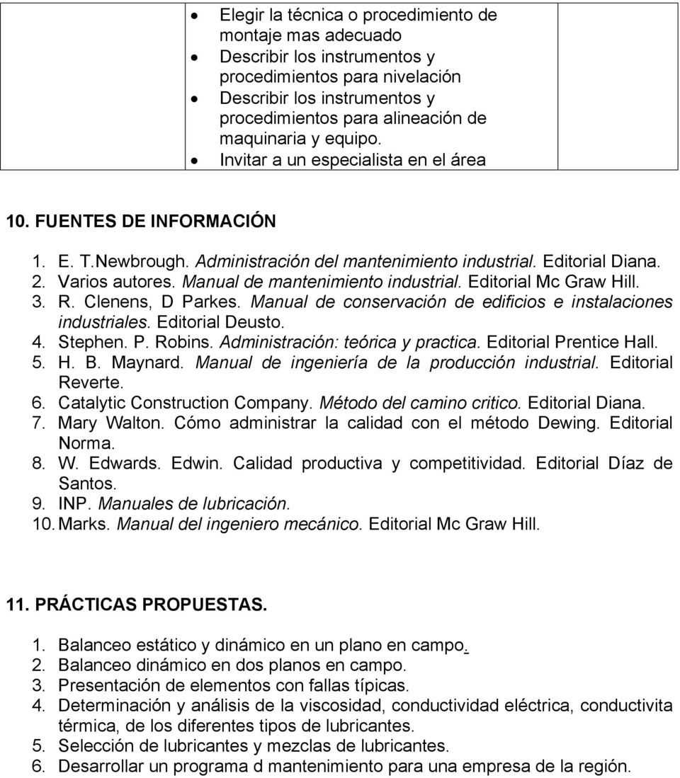 Manual de mantenimiento industrial. Editorial Mc Graw Hill. 3. R. Clenens, D Parkes. Manual de conservación de edificios e instalaciones industriales. Editorial Deusto. 4. Stephen. P. Robins.