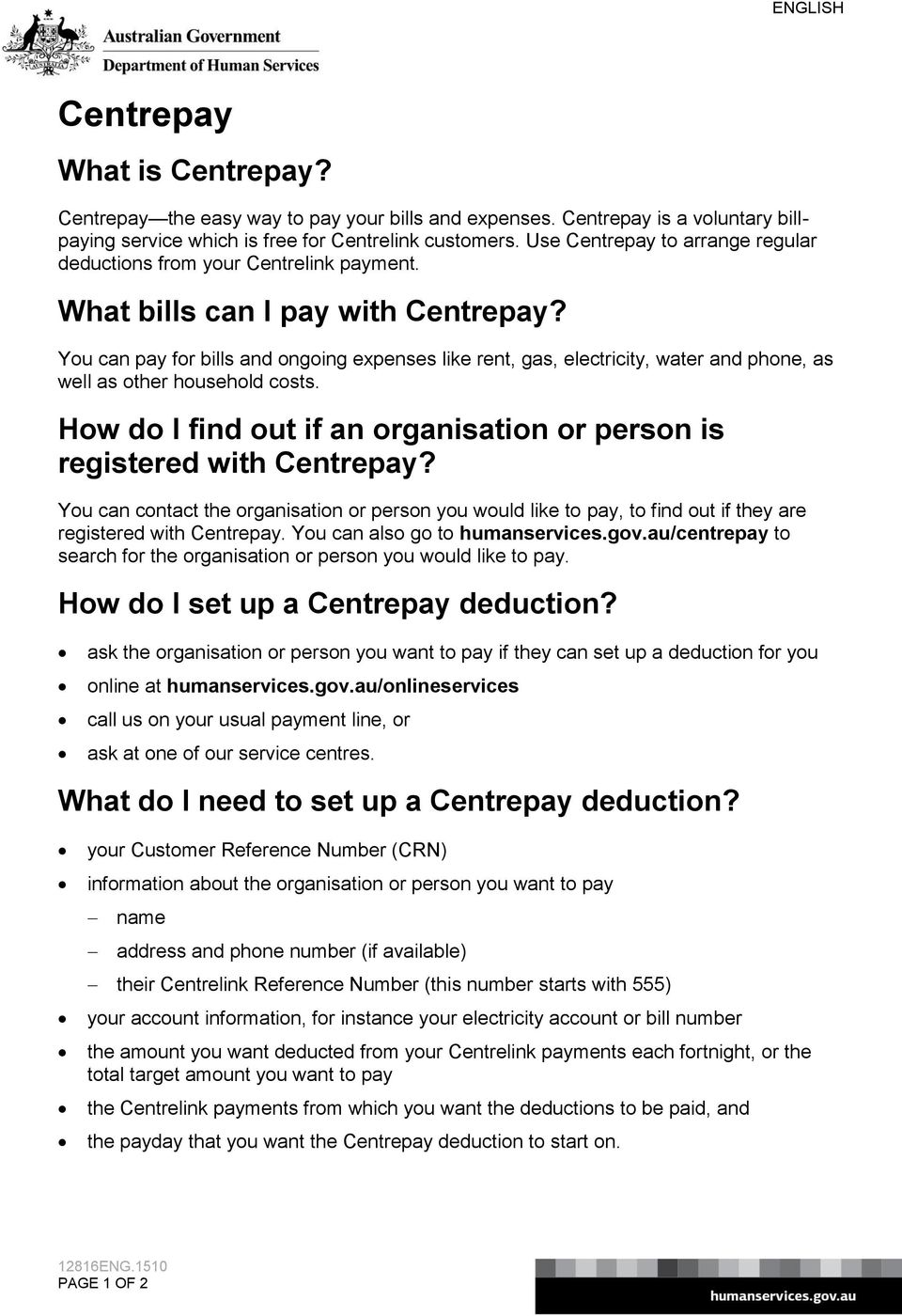 You can pay for bills and ongoing expenses like rent, gas, electricity, water and phone, as well as other household costs. How do I find out if an organisation or person is registered with Centrepay?