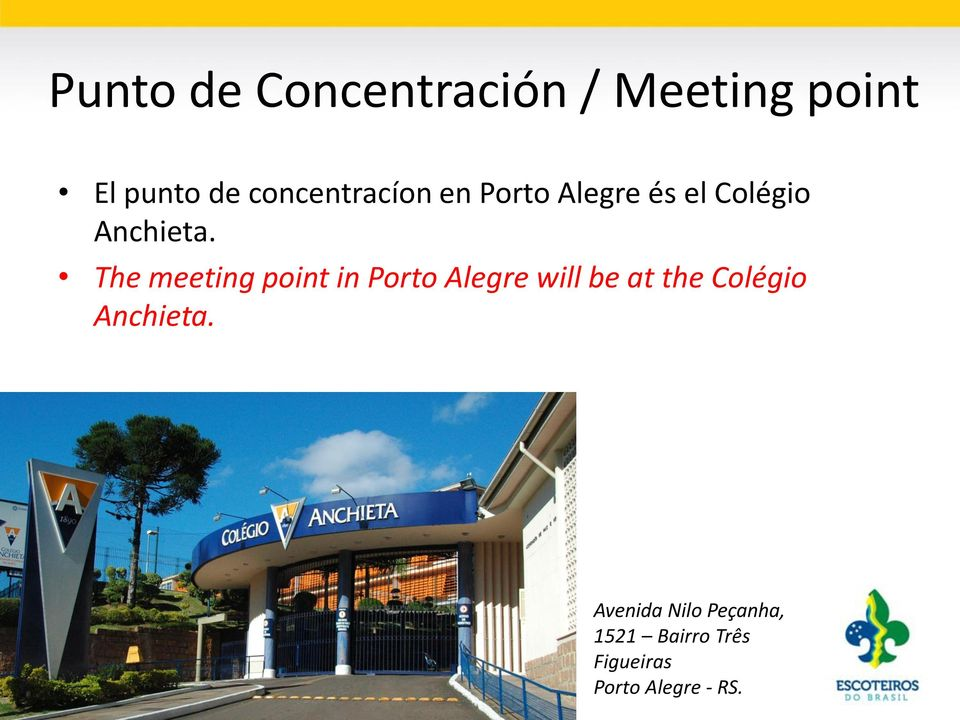 The meeting point in Porto Alegre will be at the Colégio