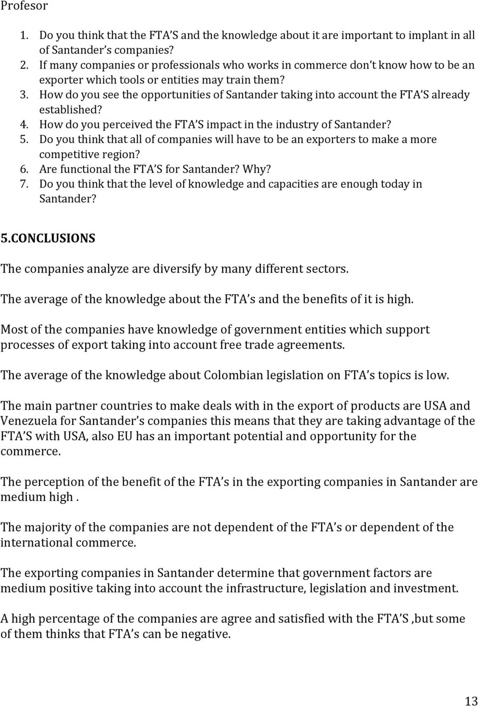 How do you see the opportunities of Santander taking into account the FTA S already established? 4. How do you perceived the FTA S impact in the industry of Santander? 5.
