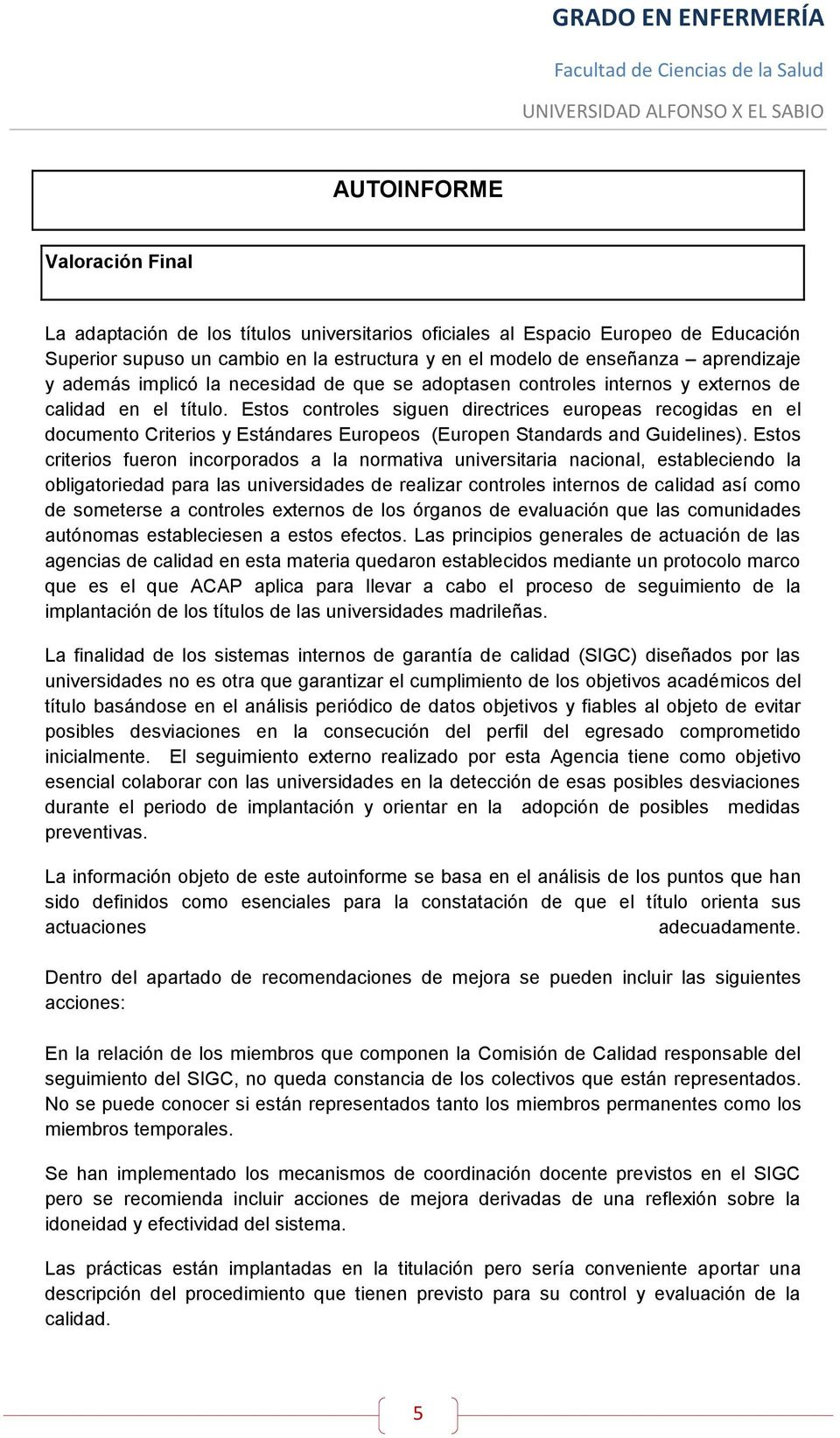 Estos controles siguen directrices europeas recogidas en el documento Criterios y Estándares Europeos (Europen Standards and Guidelines).