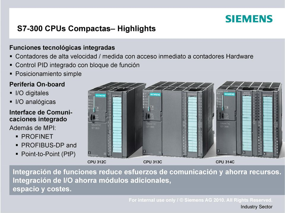 analógicas Interface de Comuni- caciones integrado Además de MPI: PROFINET PROFIBUS-DP and Point-to-Point (PtP) CPU 312C CPU 313C