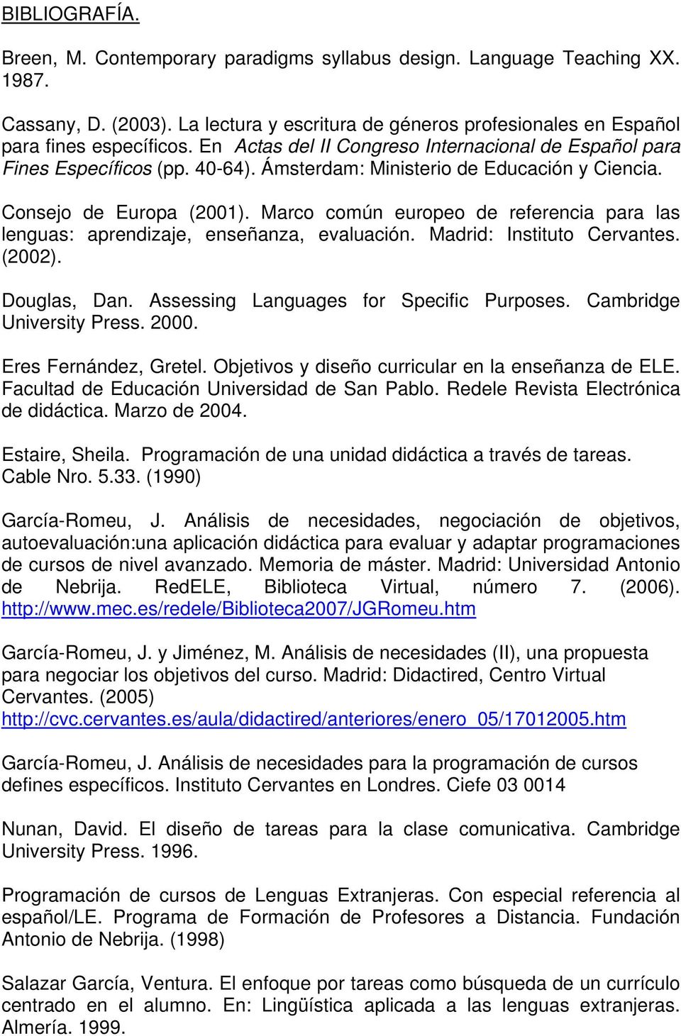 Marco común europeo de referencia para las lenguas: aprendizaje, enseñanza, evaluación. Madrid: Instituto Cervantes. (2002). Douglas, Dan. Assessing Languages for Specific Purposes.